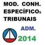 MOD. DE CONHECERS ESPECÍFICOS PARA TRIBUNAIS - ÁREA ADMINISTRATIVA 2014