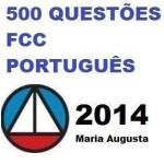 500 Questões Comentadas FCC - Português 2014 - Maria Augusta